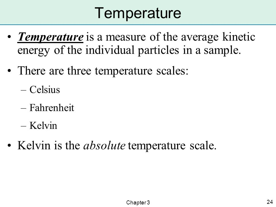 Temperature Temperature is a measure of the average kinetic energy of the individual particles in a sample.