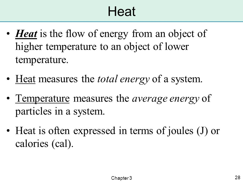 Heat Heat is the flow of energy from an object of higher temperature to an object of lower temperature.