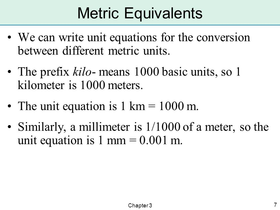 Metric Equivalents We can write unit equations for the conversion between different metric units.