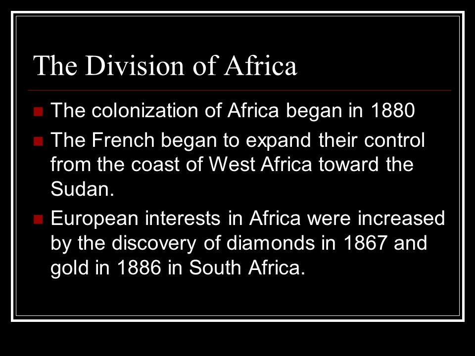 The Division of Africa The colonization of Africa began in 1880
