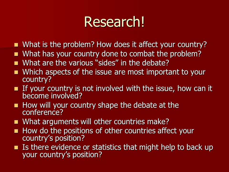 Research! What is the problem How does it affect your country