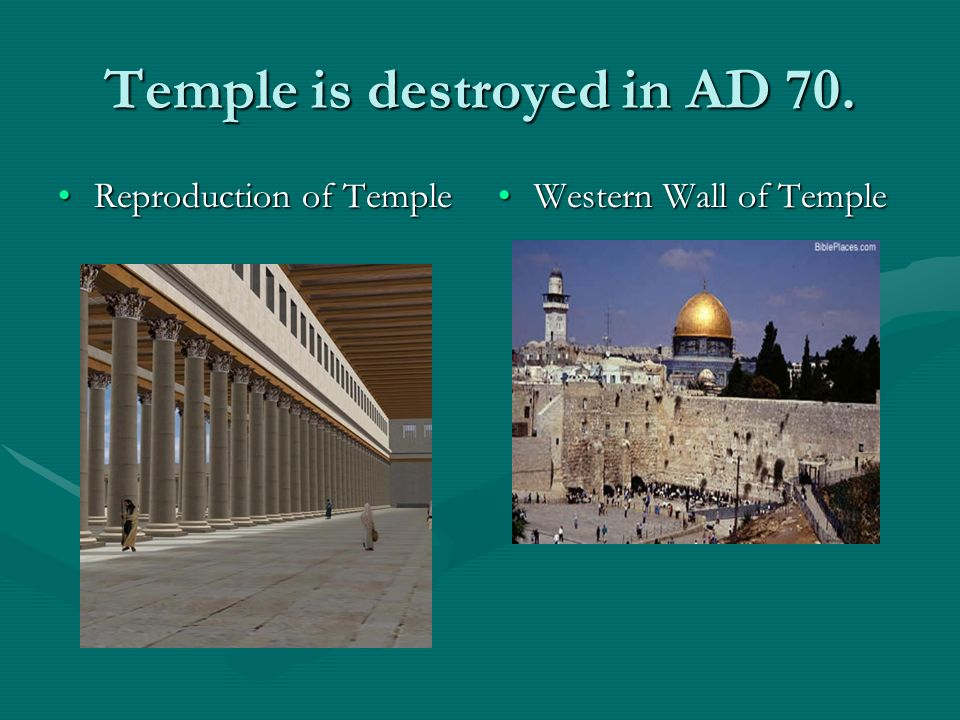 Temple is destroyed in AD 70.