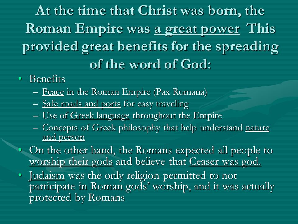 At the time that Christ was born, the Roman Empire was a great power This provided great benefits for the spreading of the word of God: