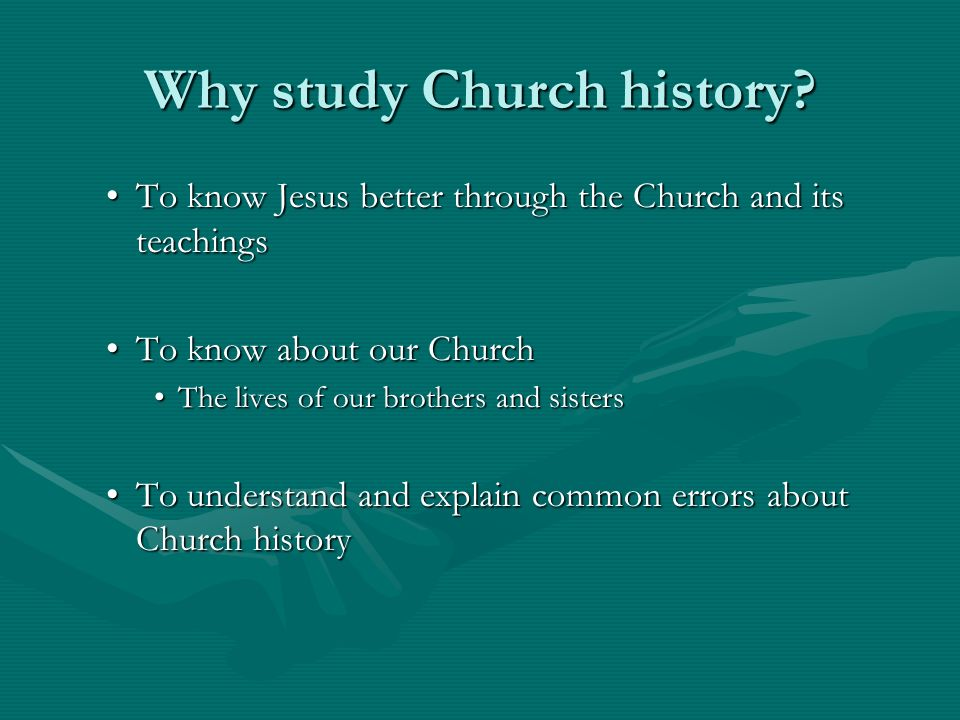 Why study Church history