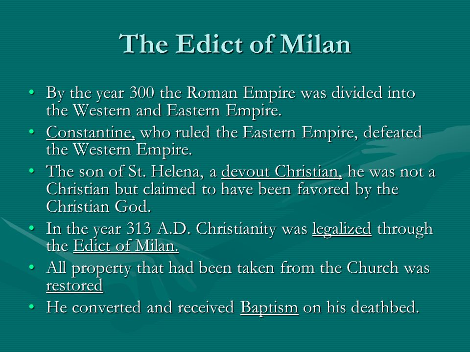 The Edict of Milan By the year 300 the Roman Empire was divided into the Western and Eastern Empire.