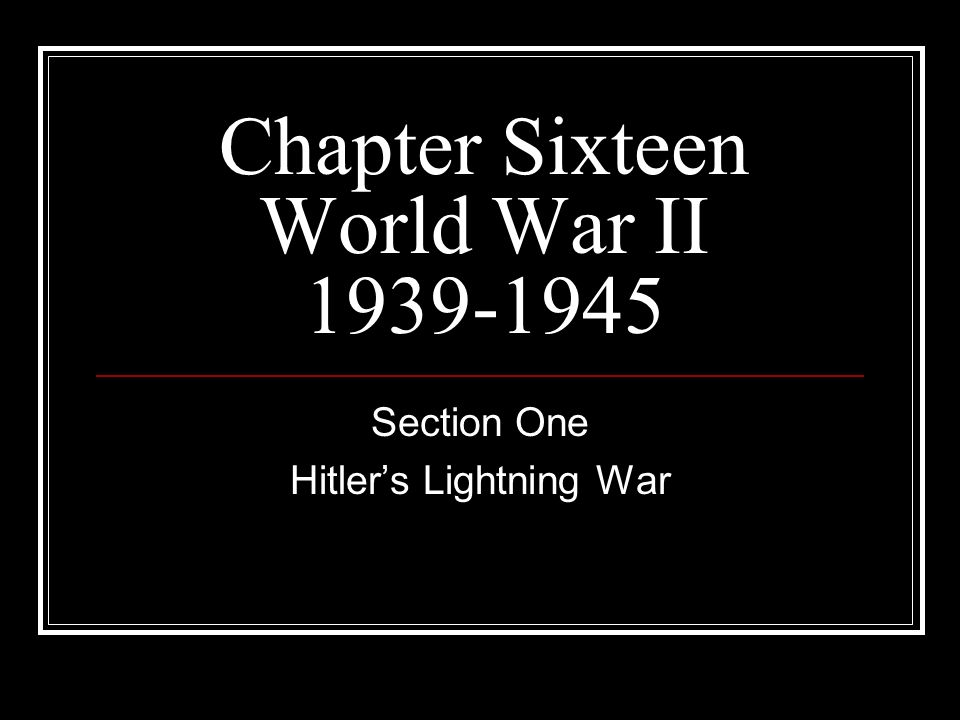 Chapter Sixteen World War II 1939-1945
