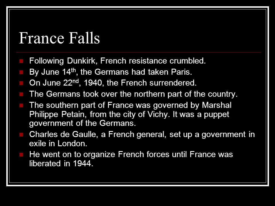 France Falls Following Dunkirk, French resistance crumbled.