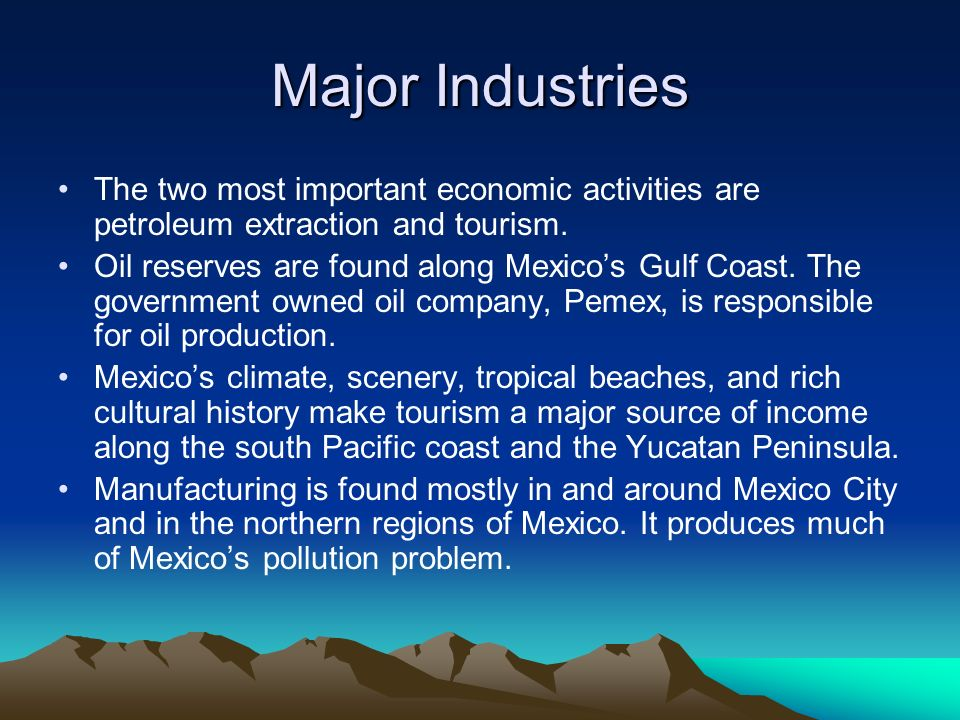 Major Industries The two most important economic activities are petroleum extraction and tourism.
