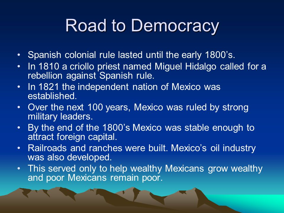 Road to Democracy Spanish colonial rule lasted until the early 1800's.