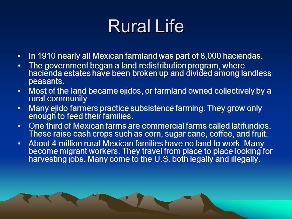 Rural Life In 1910 nearly all Mexican farmland was part of 8,000 haciendas.