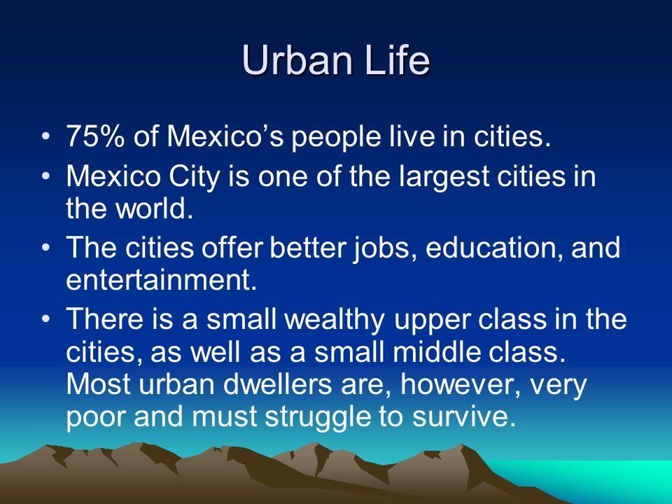 Urban Life 75% of Mexico's people live in cities.
