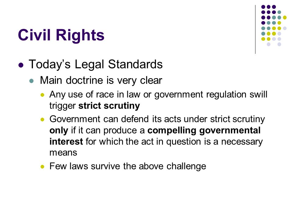 Civil Rights Today's Legal Standards Main doctrine is very clear
