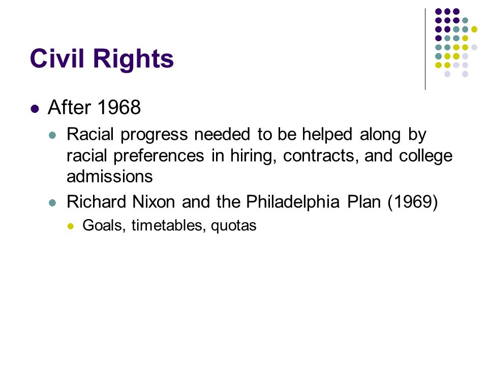 Civil Rights After 1968. Racial progress needed to be helped along by racial preferences in hiring, contracts, and college admissions.