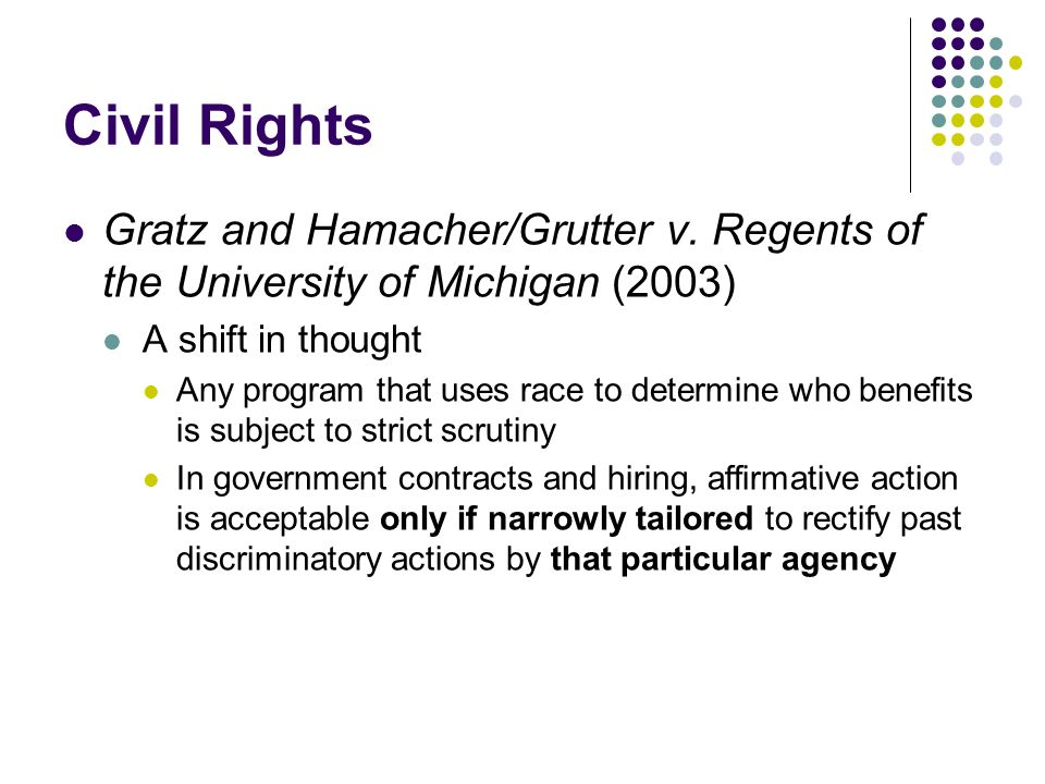 Civil Rights Gratz and Hamacher/Grutter v. Regents of the University of Michigan (2003) A shift in thought.