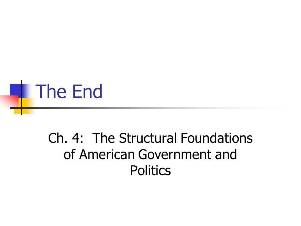 Ch. 4: The Structural Foundations of American Government and Politics