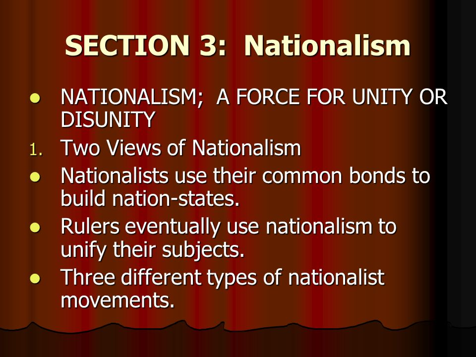 SECTION 3: Nationalism NATIONALISM; A FORCE FOR UNITY OR DISUNITY