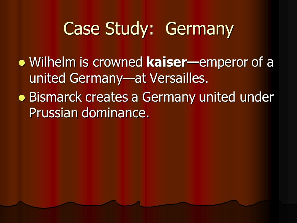 Case Study: Germany Wilhelm is crowned kaiser—emperor of a united Germany—at Versailles.