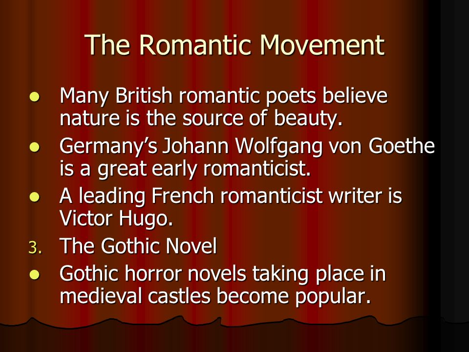 The Romantic Movement Many British romantic poets believe nature is the source of beauty.