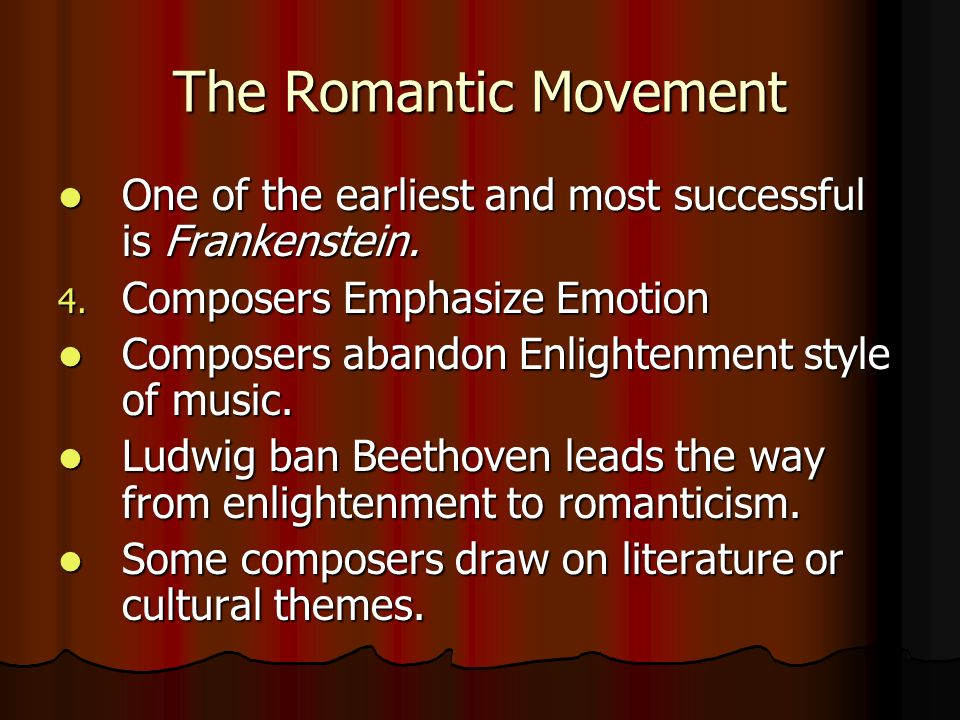 The Romantic Movement One of the earliest and most successful is Frankenstein. Composers Emphasize Emotion.