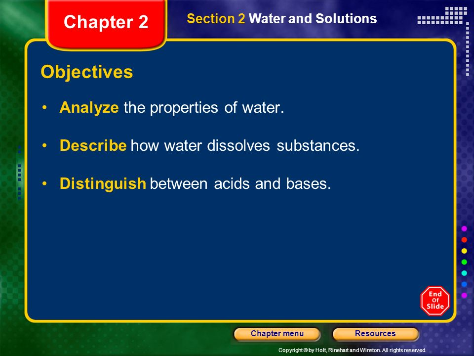 Chapter 2 Objectives Analyze the properties of water.
