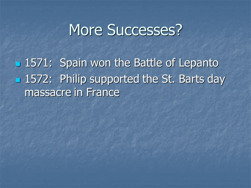 More Successes 1571: Spain won the Battle of Lepanto