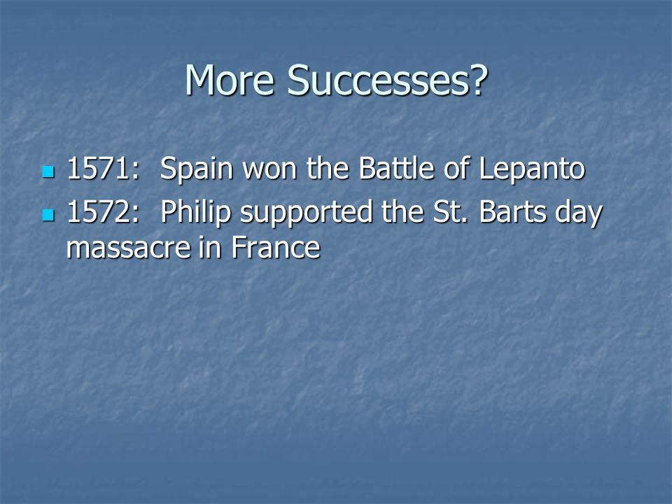 More Successes 1571: Spain won the Battle of Lepanto