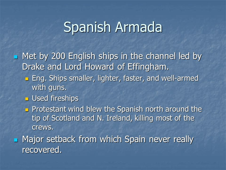 Spanish Armada Met by 200 English ships in the channel led by Drake and Lord Howard of Effingham.