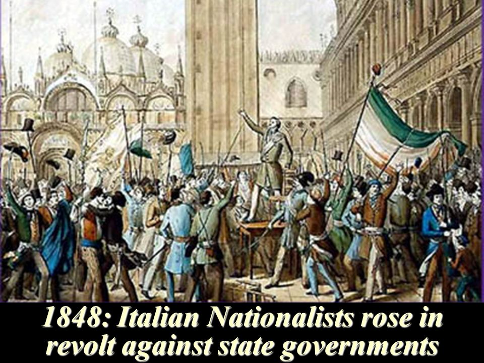 1848: Italian Nationalists rose in revolt against state governments
