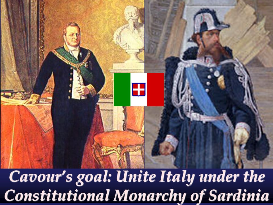 Cavour's goal: Unite Italy under the Constitutional Monarchy of Sardinia