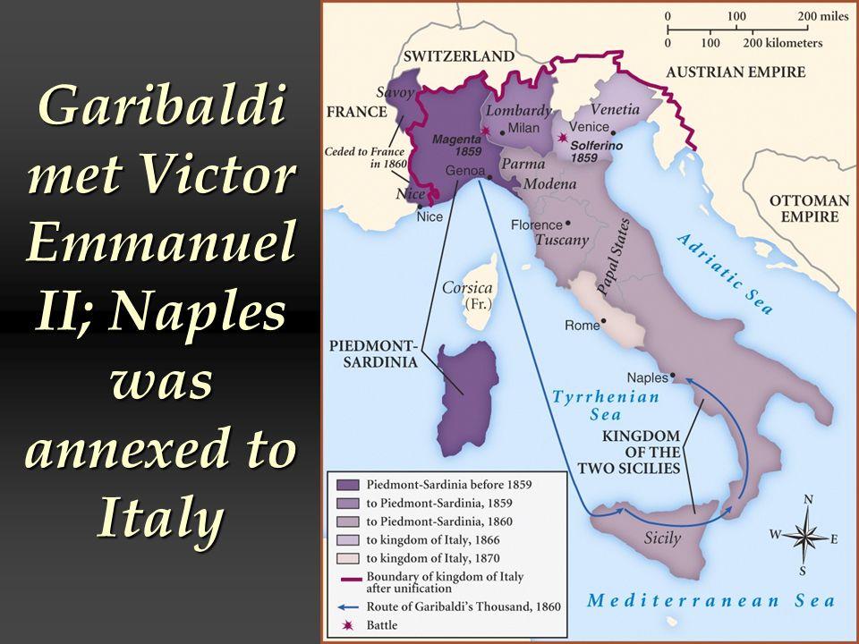 Garibaldi met Victor Emmanuel II; Naples was annexed to Italy
