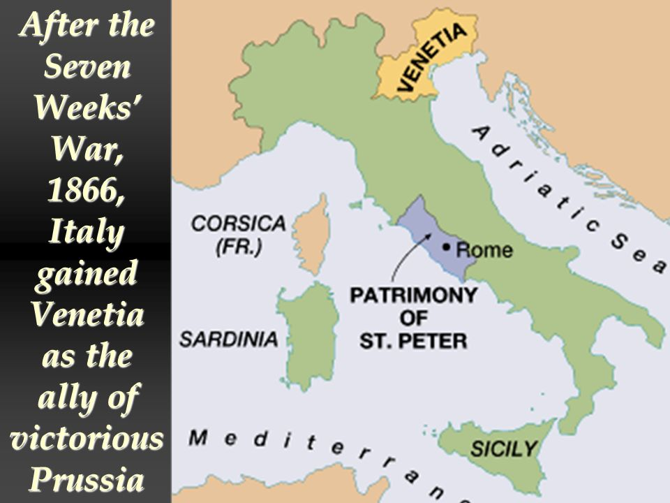 After the Seven Weeks' War, 1866, Italy gained Venetia as the ally of victorious Prussia