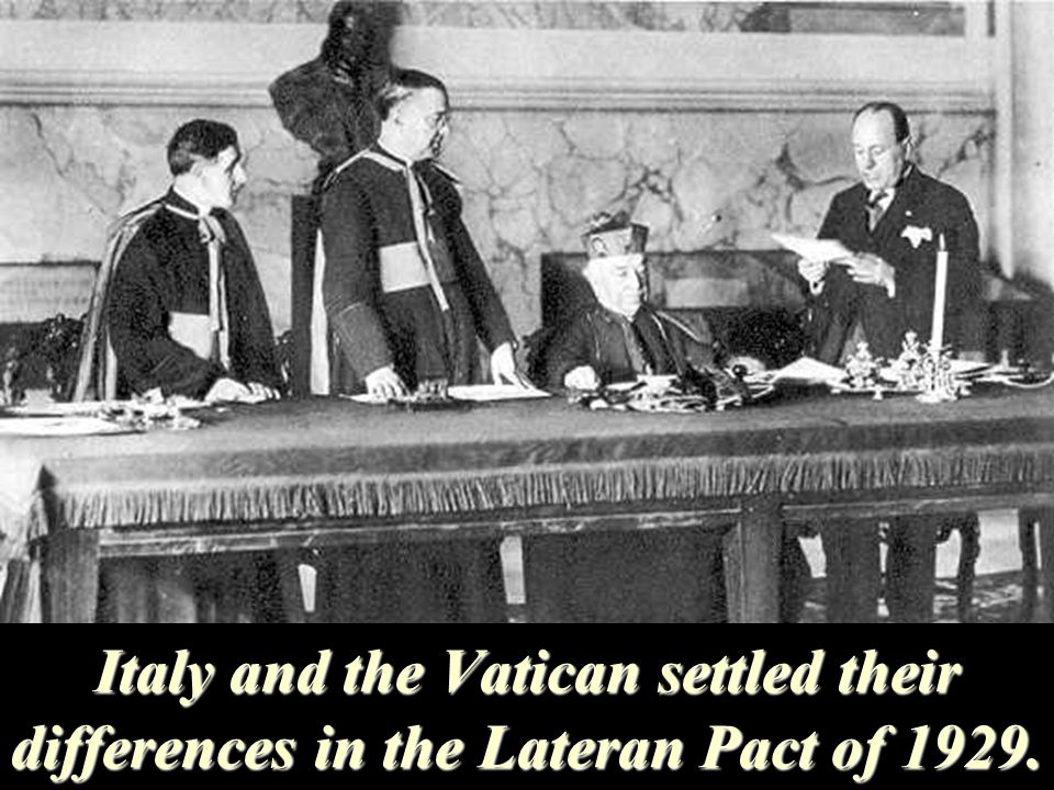 Italy and the Vatican settled their differences in the Lateran Pact of 1929.