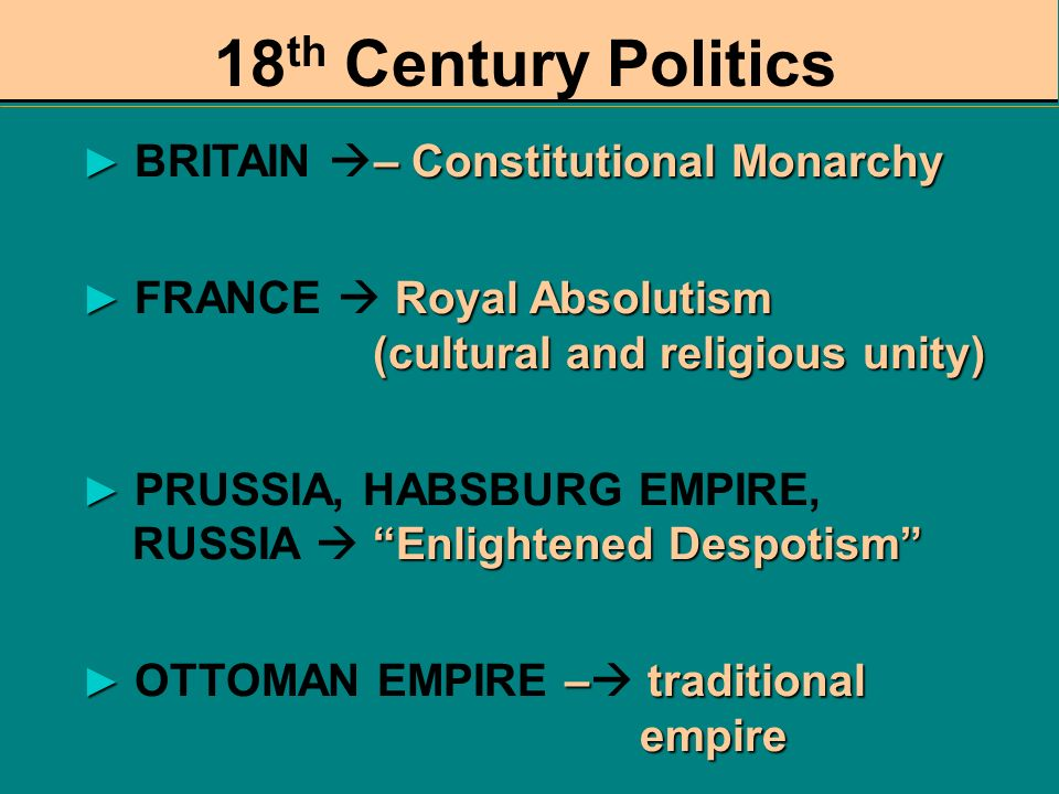18th Century Politics BRITAIN – Constitutional Monarchy