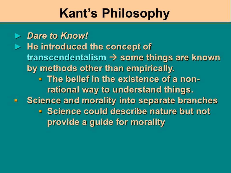 Kant's Philosophy Dare to Know!