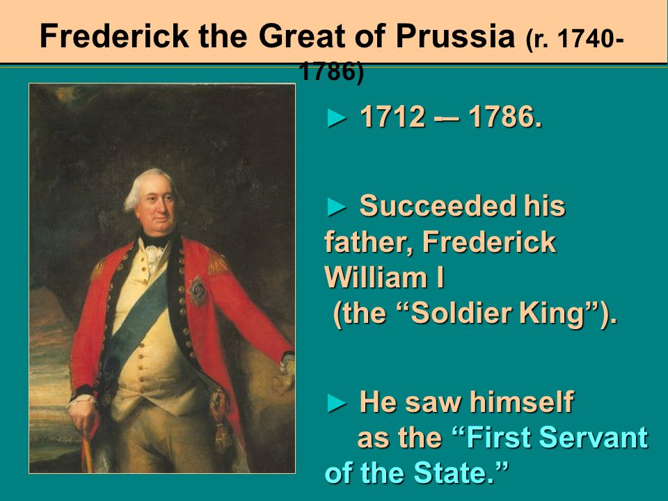 Frederick the Great of Prussia (r. 1740-1786)