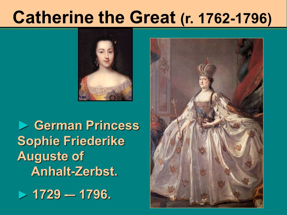 Catherine the Great (r. 1762-1796)
