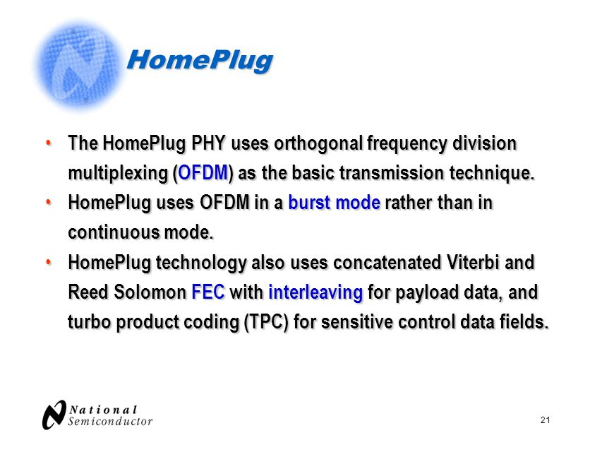 HomePlug The HomePlug PHY uses orthogonal frequency division multiplexing (OFDM) as the basic transmission technique.