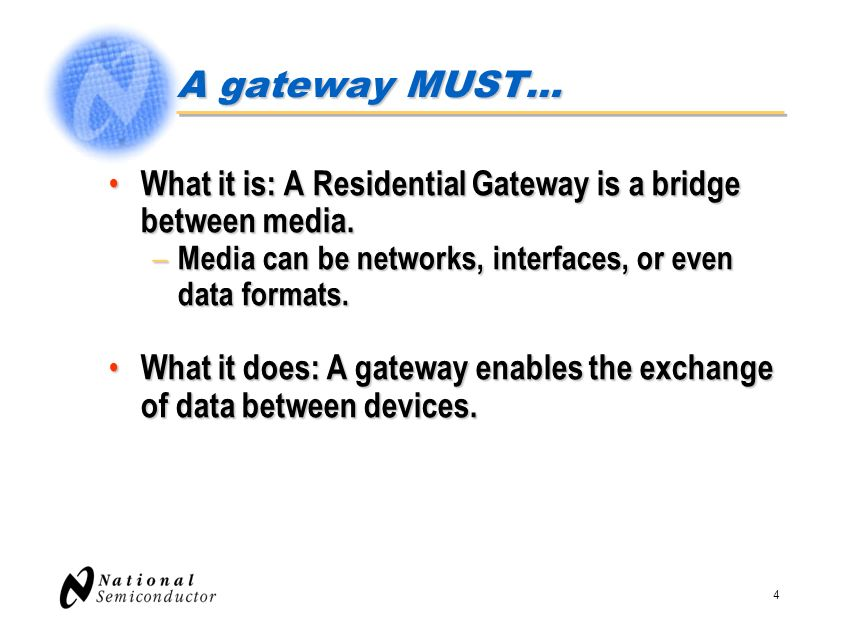 3/28/2017 A gateway MUST… What it is: A Residential Gateway is a bridge between media. Media can be networks, interfaces, or even data formats.