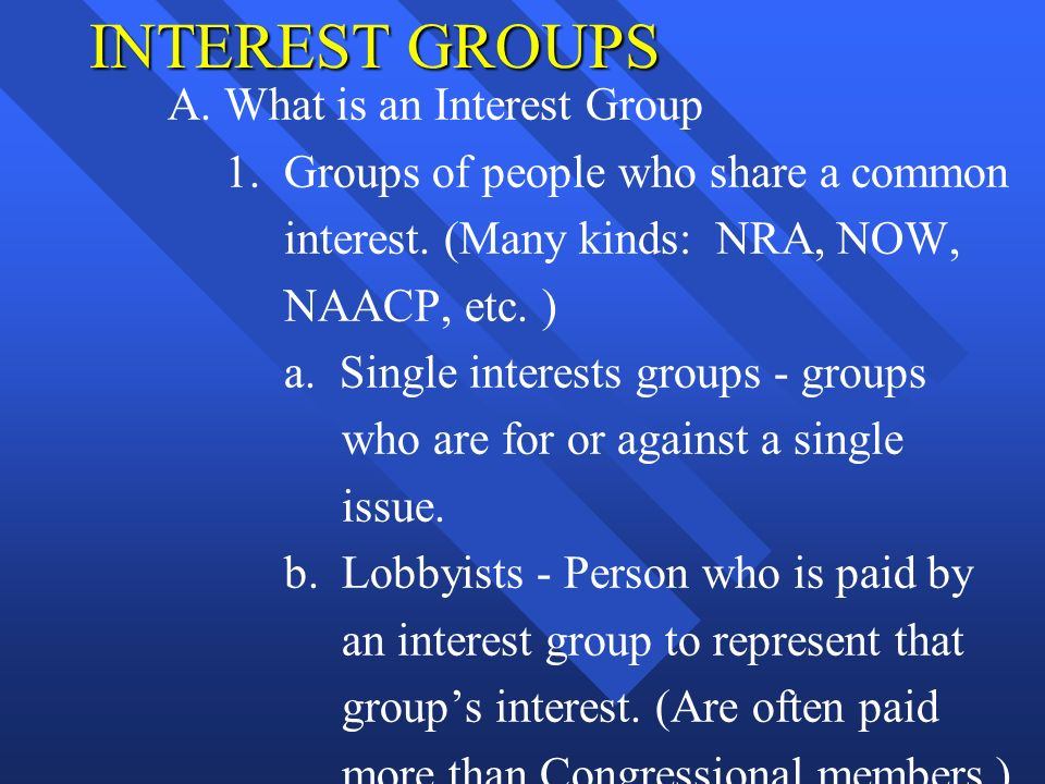 INTEREST GROUPS A. What is an Interest Group