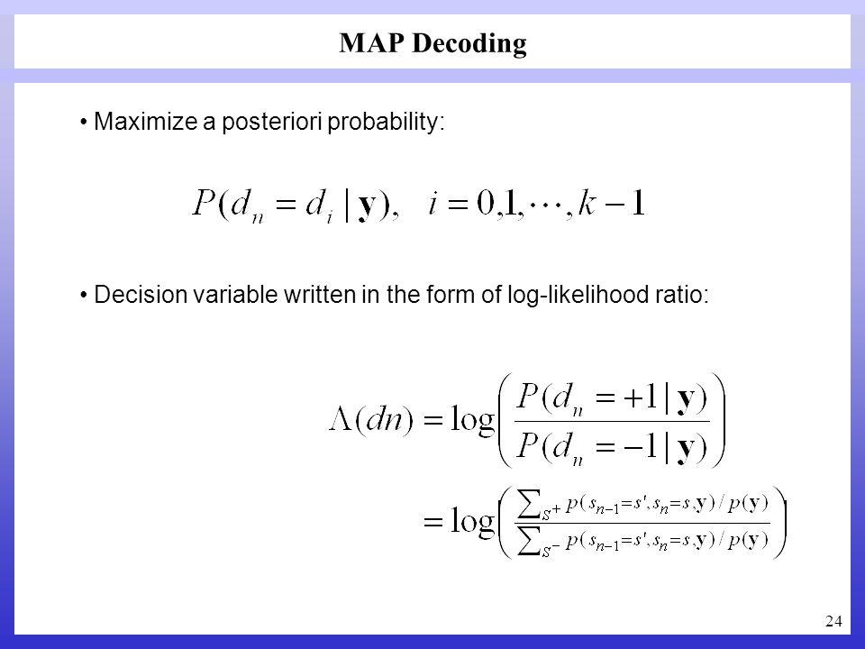 MAP Decoding Maximize a posteriori probability: