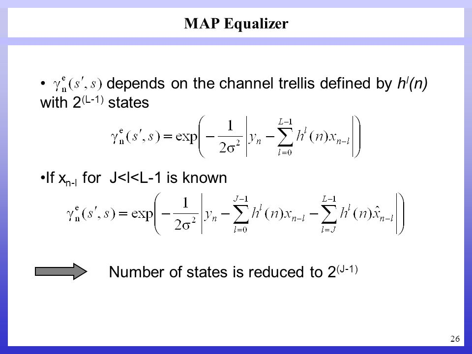 MAP Equalizer depends on the channel trellis defined by hl(n) with 2(L-1) states. If xn-l for J<l<L-1 is known.