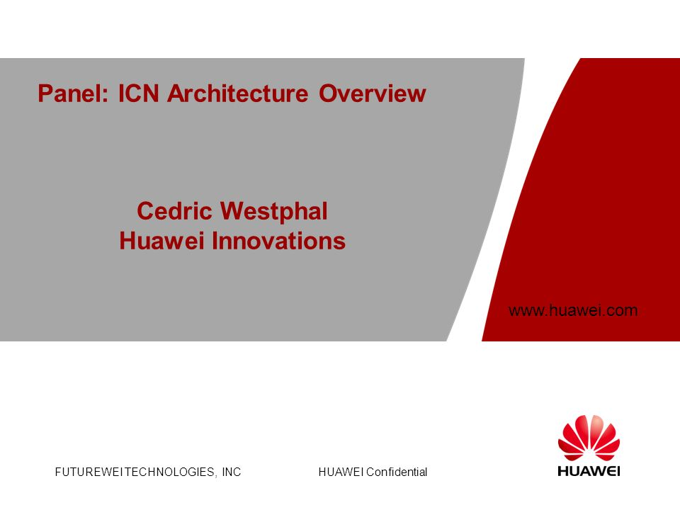 Panel: ICN Architecture Overview Cedric Westphal Huawei Innovations