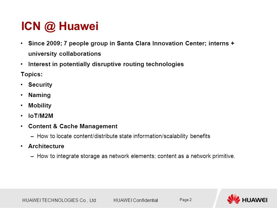 ICN @ Huawei Since 2009; 7 people group in Santa Clara Innovation Center; interns + university collaborations.