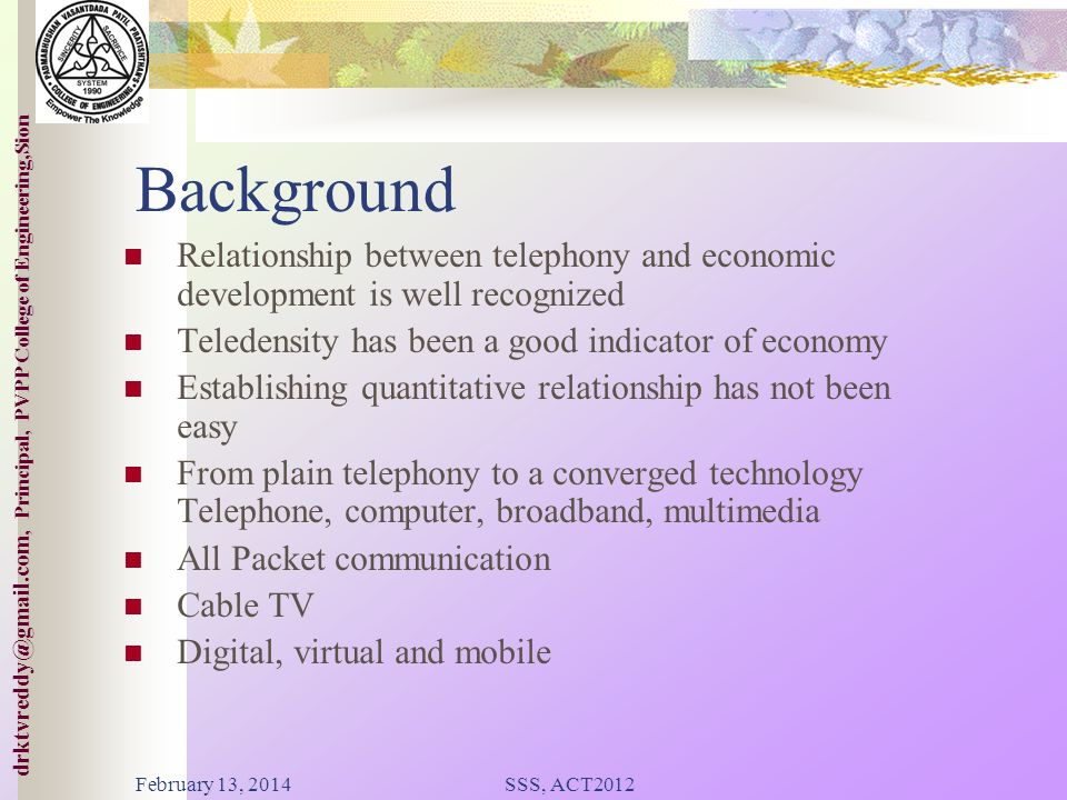 Background Relationship between telephony and economic development is well recognized. Teledensity has been a good indicator of economy.