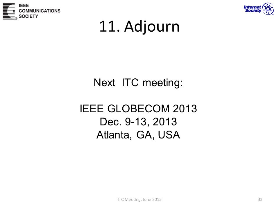 11. Adjourn Next ITC meeting: IEEE GLOBECOM 2013 Dec. 9-13, 2013