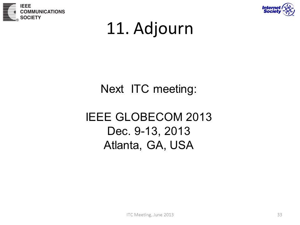 11. Adjourn Next ITC meeting: IEEE GLOBECOM 2013 Dec. 9-13, 2013