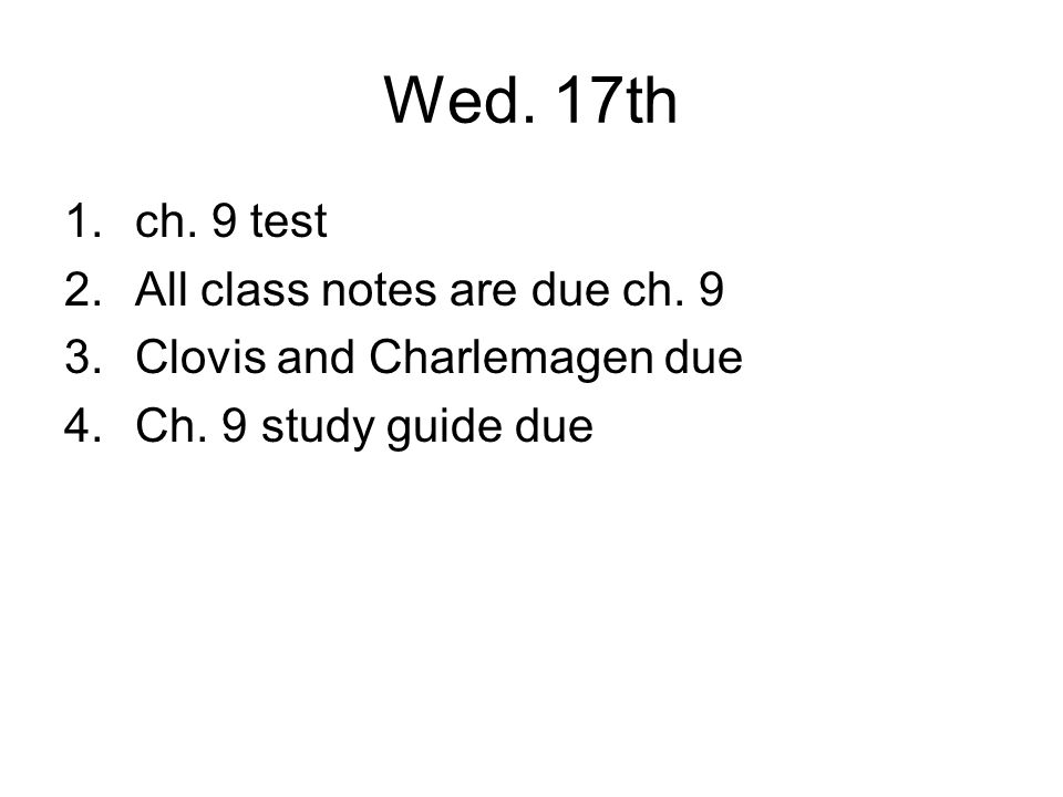 Wed. 17th ch. 9 test All class notes are due ch. 9