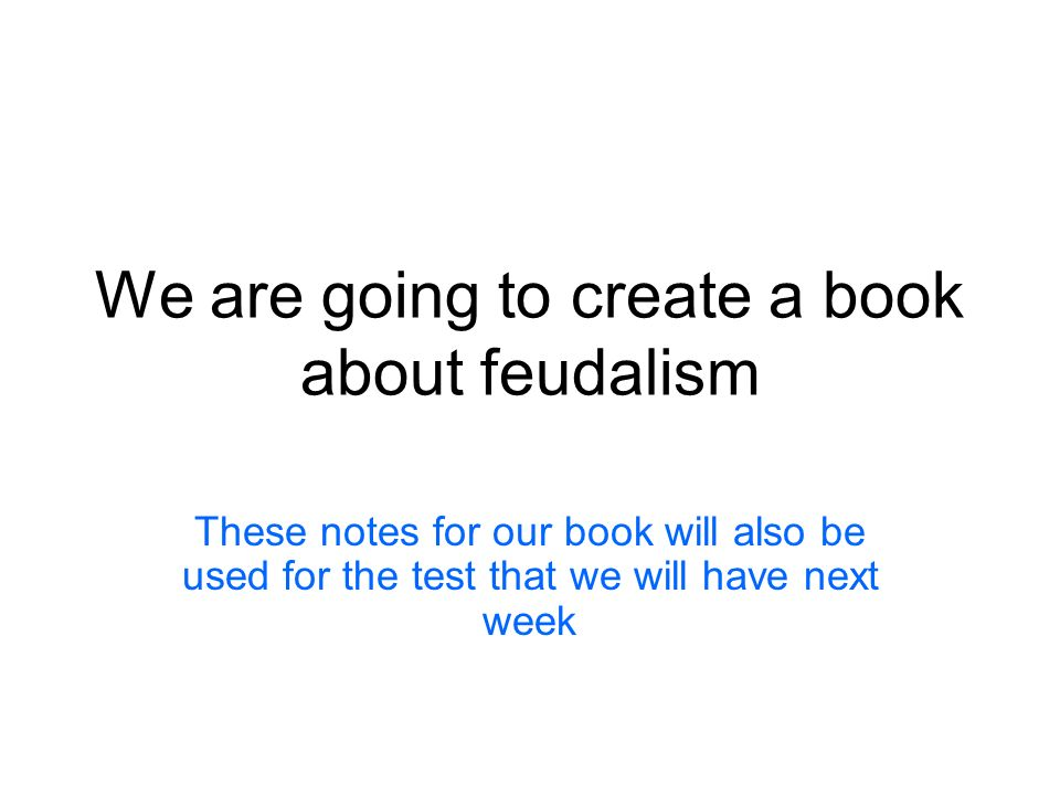 We are going to create a book about feudalism