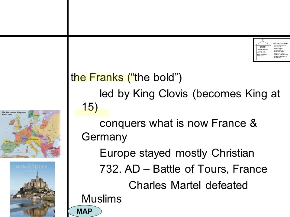 the Franks ( the bold ) led by King Clovis (becomes King at 15)