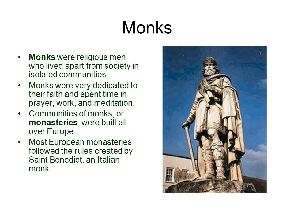 Monks Monks were religious men who lived apart from society in isolated communities.